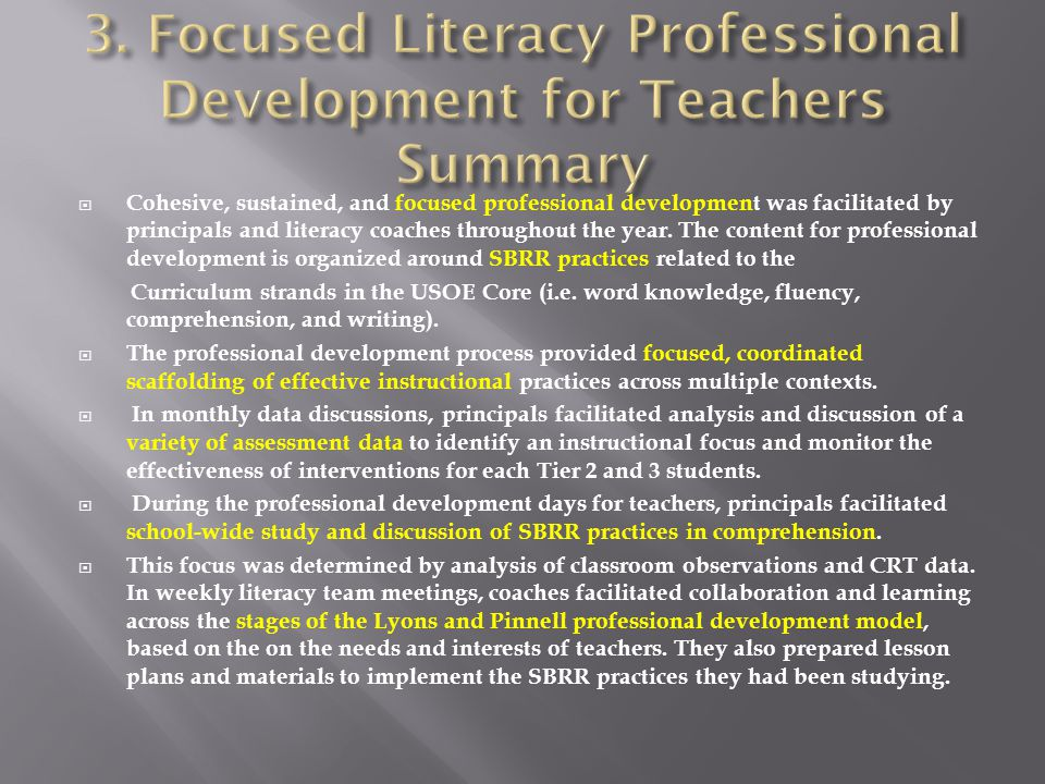  Cohesive, sustained, and focused professional development was facilitated by principals and literacy coaches throughout the year. The content for pr