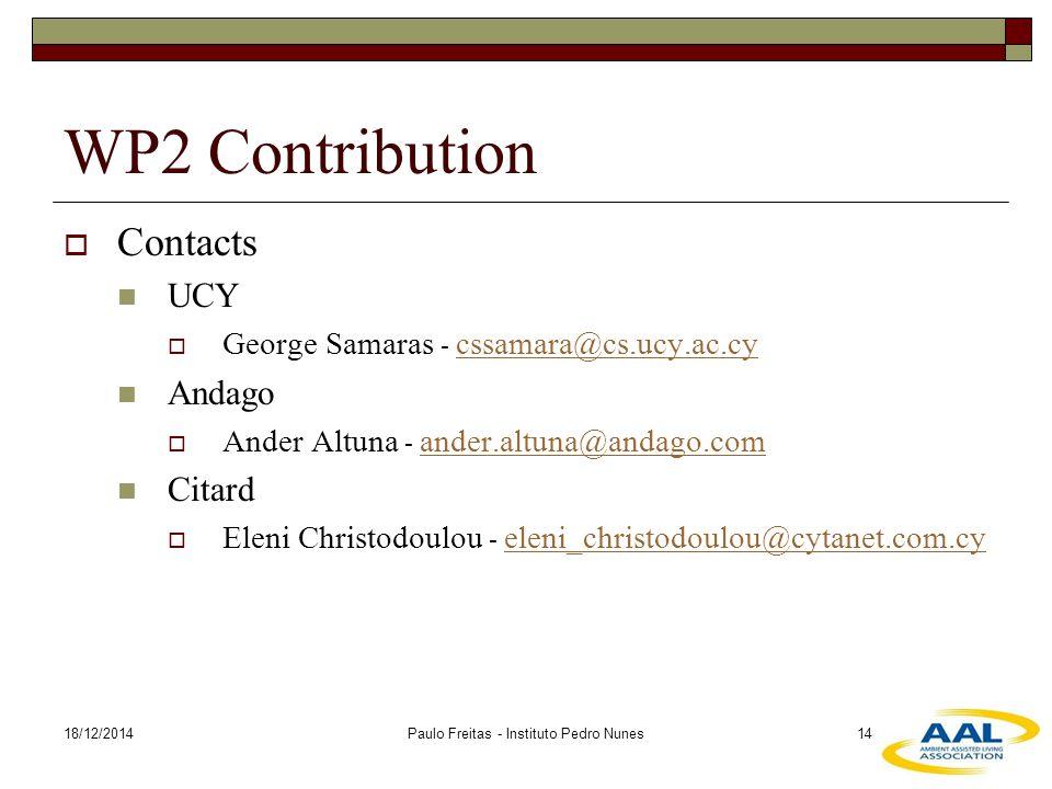 18/12/2014Paulo Freitas - Instituto Pedro Nunes14 WP2 Contribution  Contacts UCY  George Samaras - cssamara@cs.ucy.ac.cy cssamara@cs.ucy.ac.cy Andago  Ander Altuna - ander.altuna@andago.com ander.altuna@andago.com Citard  Eleni Christodoulou - eleni_christodoulou@cytanet.com.cy eleni_christodoulou@cytanet.com.cy