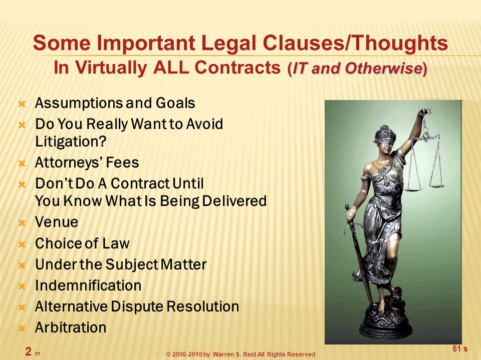 (IT and Otherwise) Some Important Legal Clauses/Thoughts In Virtually ALL Contracts (IT and Otherwise)  Assumptions and Goals  Do You Really Want to Avoid Litigation.