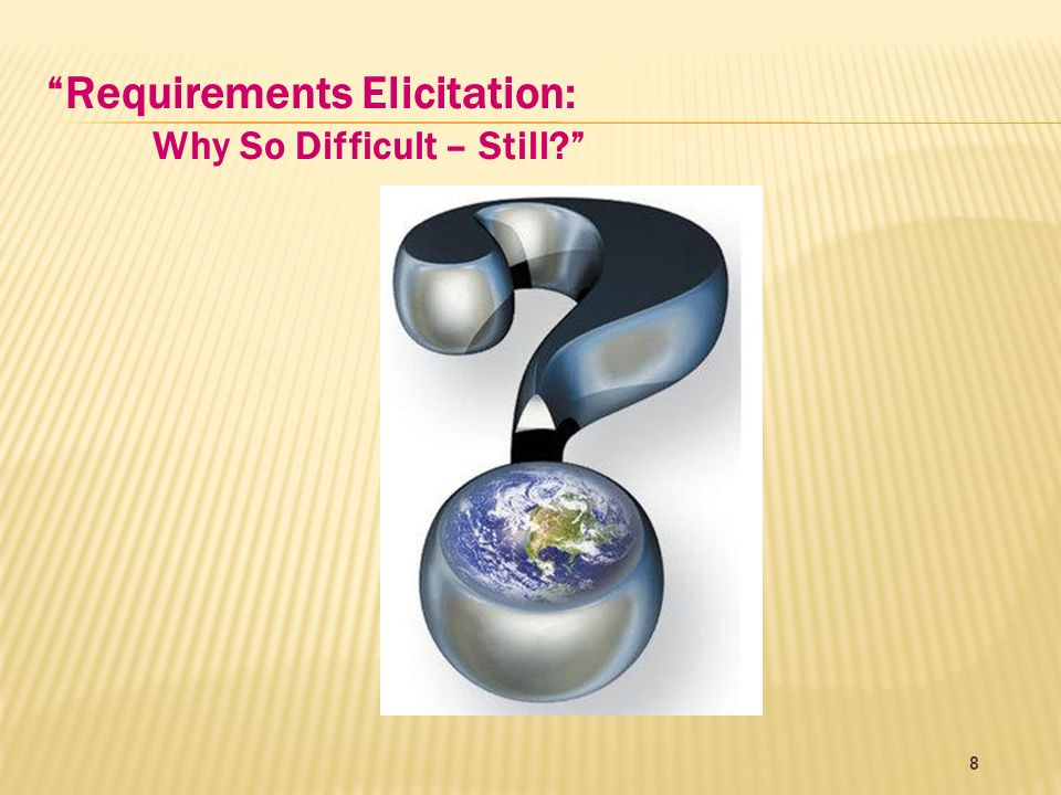 Requirements Elicitation: Why So Difficult – Still 88