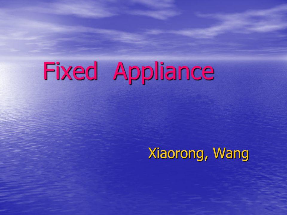 Fixed Appliance Xiaorong, Wang Xiaorong, Wang