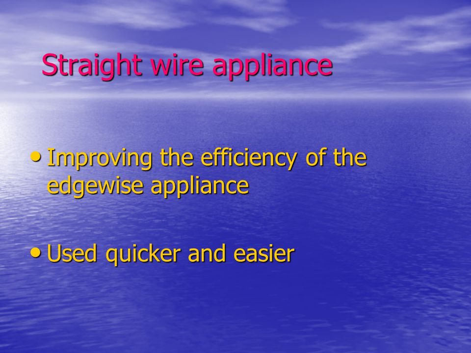 Straight wire appliance Straight wire appliance Improving the efficiency of the edgewise appliance Improving the efficiency of the edgewise appliance