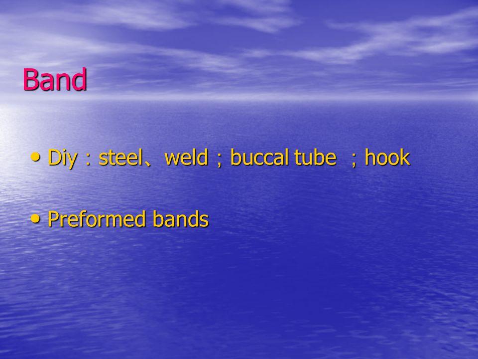 Band Diy : steel 、 weld ; buccal tube ; hook Diy : steel 、 weld ; buccal tube ; hook Preformed bands Preformed bands