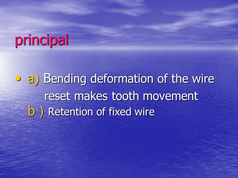 principal a) B ending deformation of the wire a) B ending deformation of the wire reset makes tooth movement b ) Retention of fixed wire reset makes t