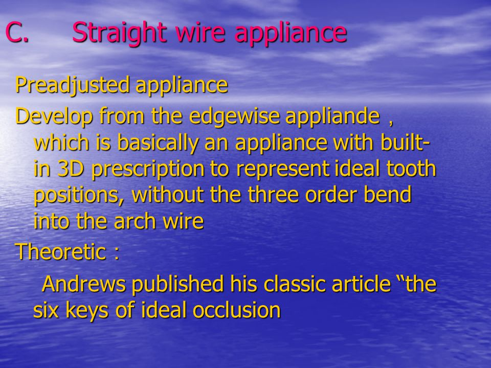 C. Straight wire appliance Preadjusted appliance Develop from the edgewise appliande , which is basically an appliance with built- in 3D prescription