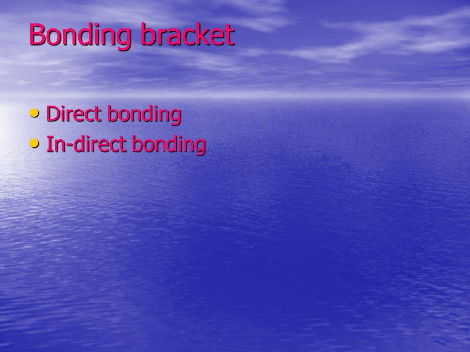 Bonding bracket Direct bonding Direct bonding In-direct bonding In-direct bonding