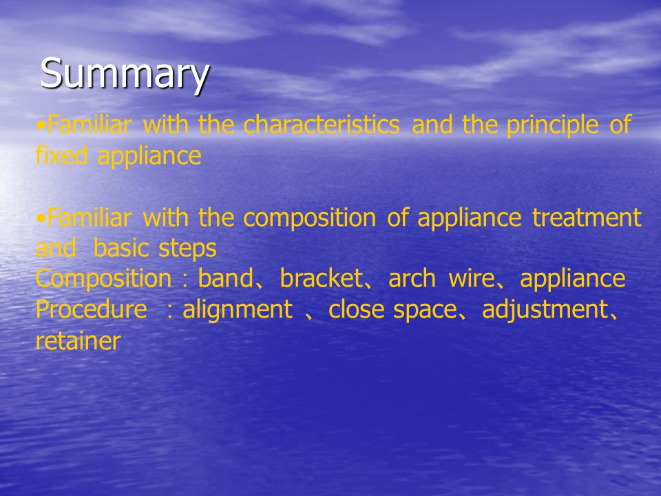 Familiar with the characteristics and the principle of fixed appliance Familiar with the composition of appliance treatment and basic steps Compositio