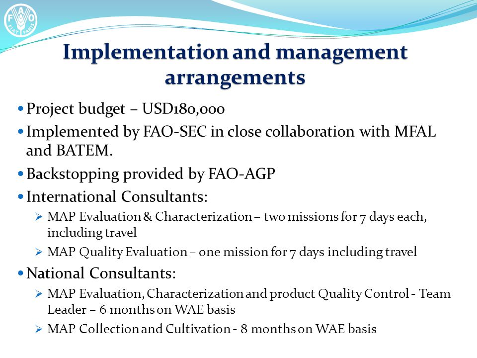 Implementation and management arrangements Project budget – USD180,000 Implemented by FAO-SEC in close collaboration with MFAL and BATEM.