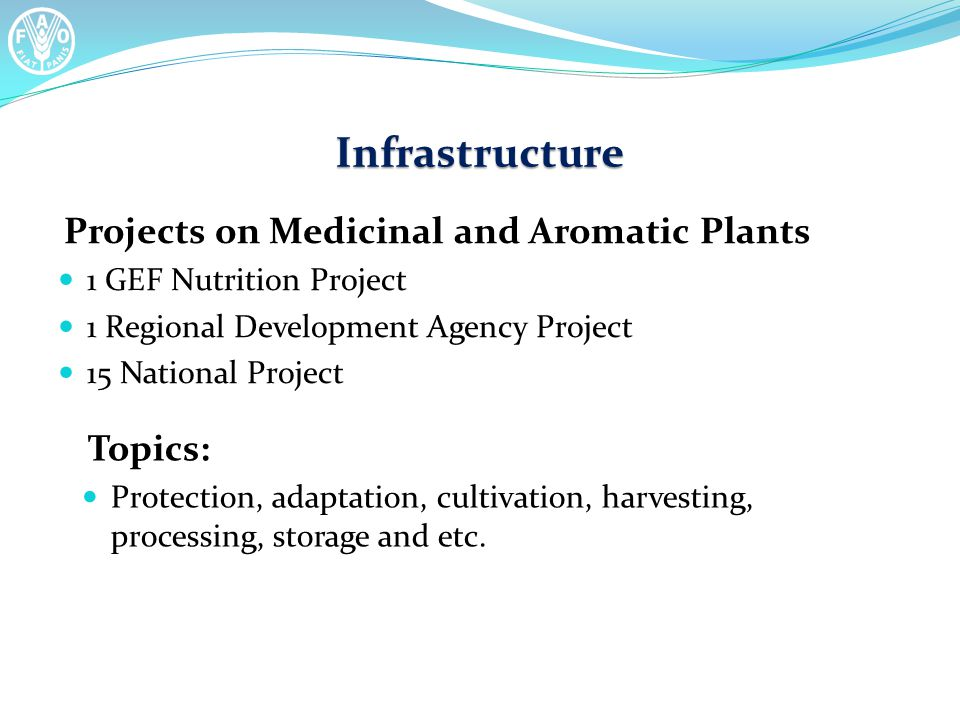 Infrastructure Projects on Medicinal and Aromatic Plants 1 GEF Nutrition Project 1 Regional Development Agency Project 15 National Project Topics: Protection, adaptation, cultivation, harvesting, processing, storage and etc.