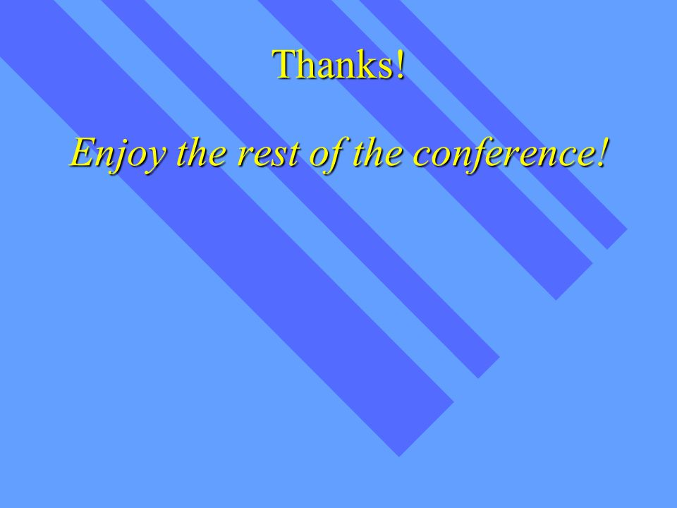 Thanks! Enjoy the rest of the conference!
