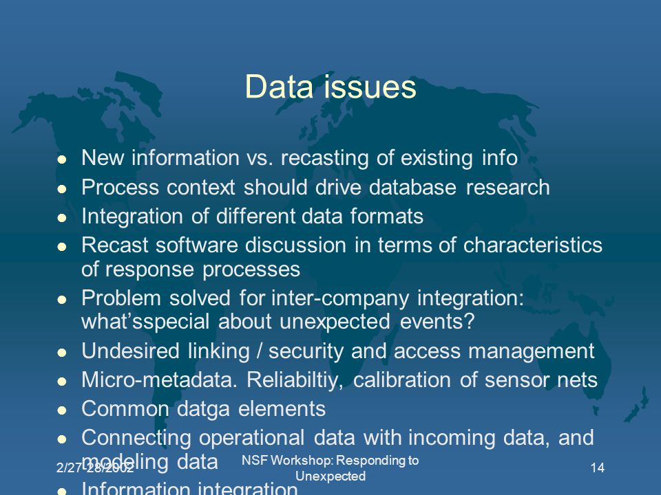 2/27-28/2002 NSF Workshop: Responding to Unexpected 14 Data issues l New information vs.