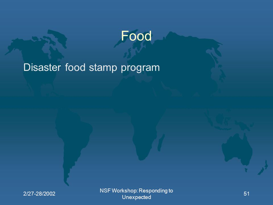 2/27-28/2002 NSF Workshop: Responding to Unexpected 51 Food Disaster food stamp program