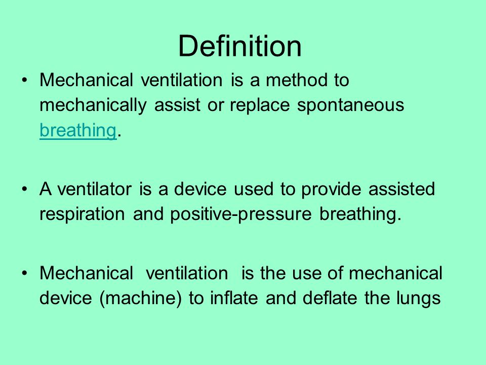 Definition Mechanical ventilation is a method to mechanically assist or replace spontaneous breathing. breathing A ventilator is a device used to prov