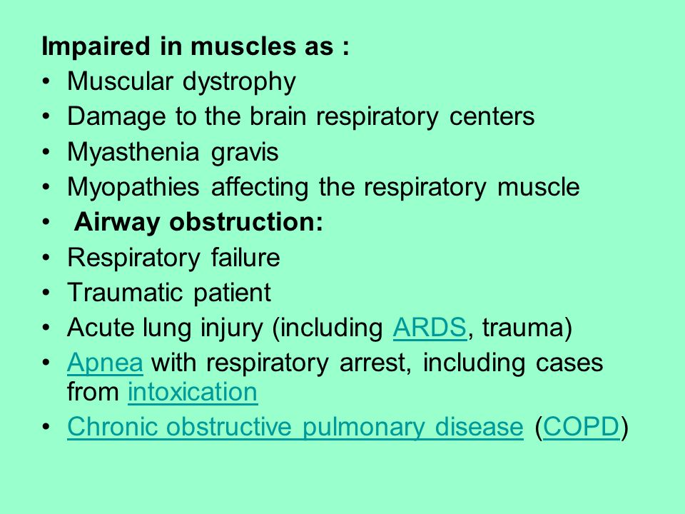 Impaired in muscles as : Muscular dystrophy Damage to the brain respiratory centers Myasthenia gravis Myopathies affecting the respiratory muscle Airw