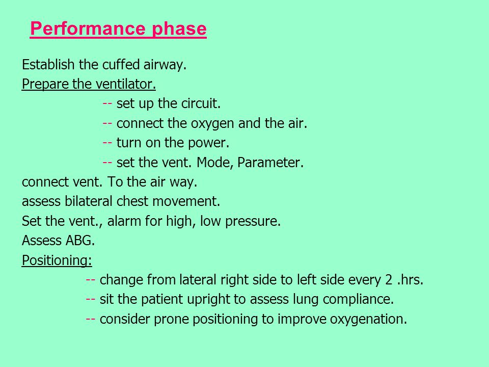 Performance phase Establish the cuffed airway. Prepare the ventilator. -- set up the circuit. -- connect the oxygen and the air. -- turn on the power.
