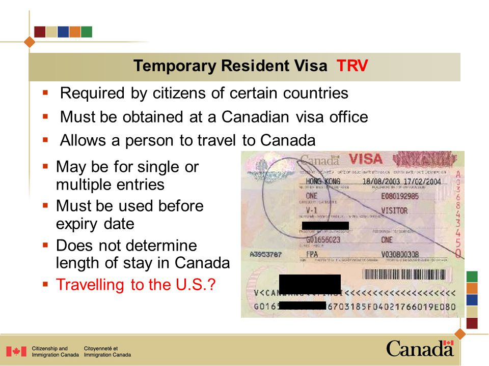  Required by citizens of certain countries  Must be obtained at a Canadian visa office  Allows a person to travel to Canada  May be for single or
