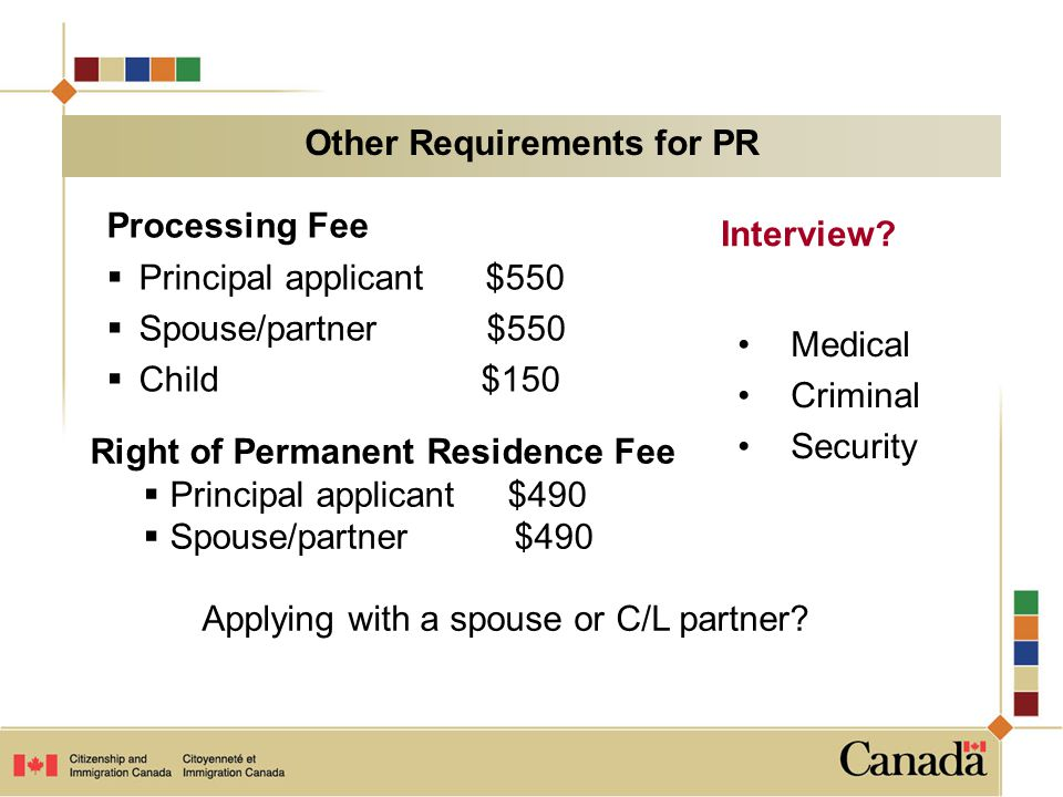 Processing Fee  Principal applicant $550  Spouse/partner $550  Child $150 Right of Permanent Residence Fee  Principal applicant$490  Spouse/partner $490 Interview.