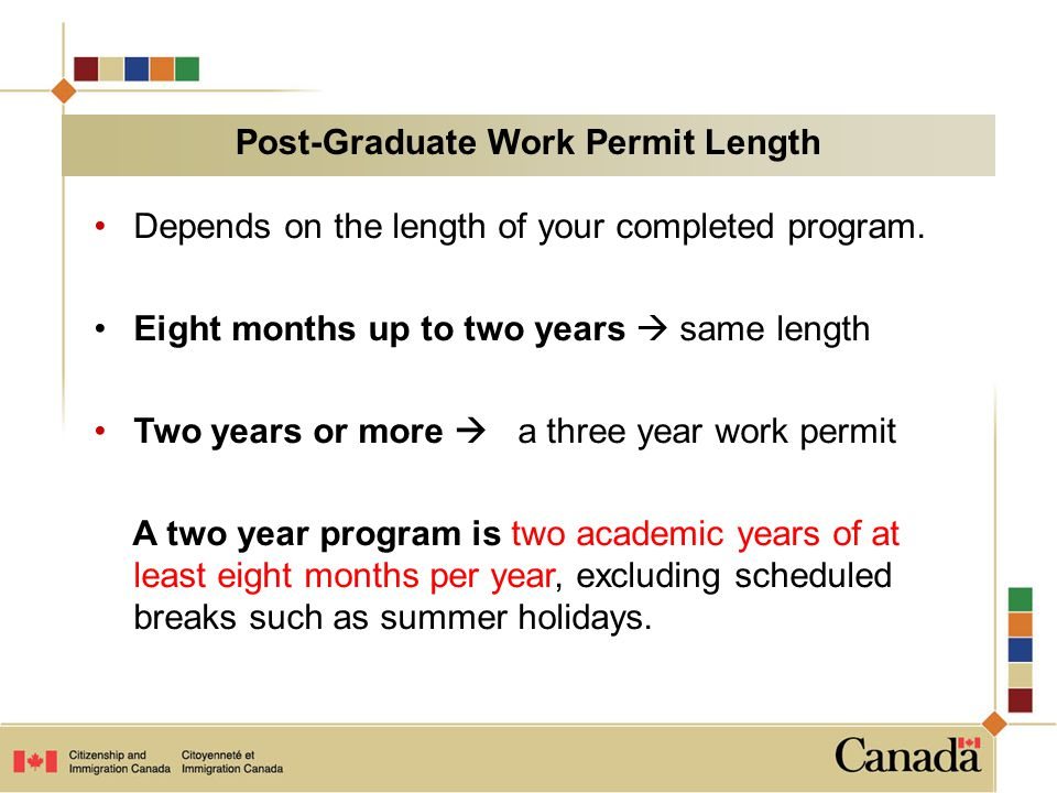 Depends on the length of your completed program. Eight months up to two years  same length Two years or more  a three year work permit A two year pr