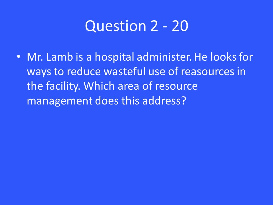 Question 2 - 20 Mr. Lamb is a hospital administer.