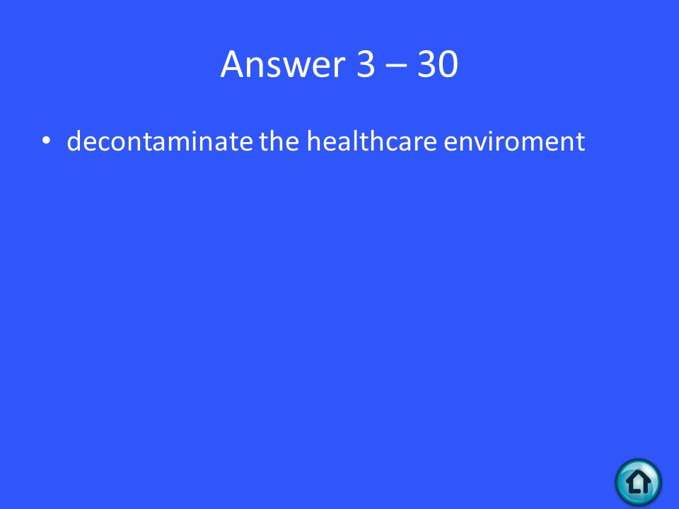 Answer 3 – 30 decontaminate the healthcare enviroment