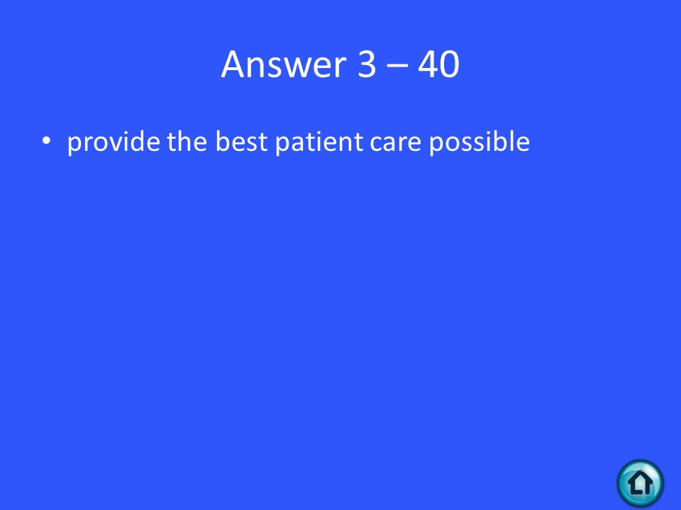 Answer 3 – 40 provide the best patient care possible