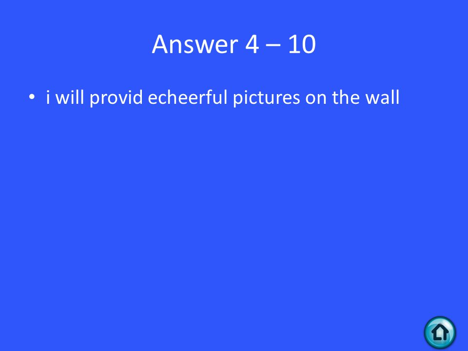 Answer 4 – 10 i will provid echeerful pictures on the wall