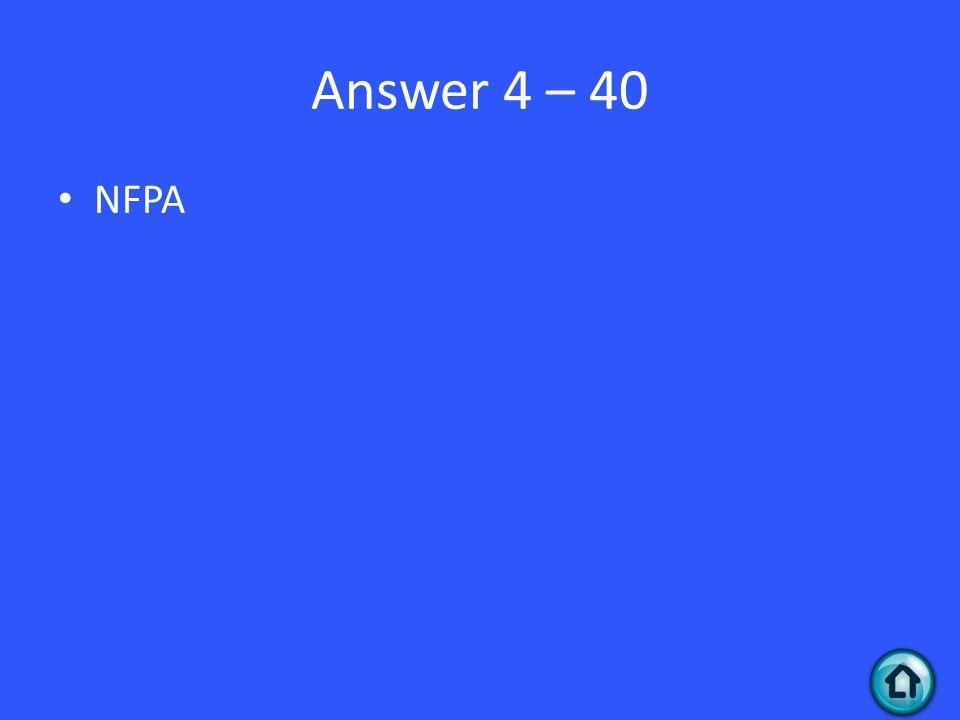 Answer 4 – 40 NFPA