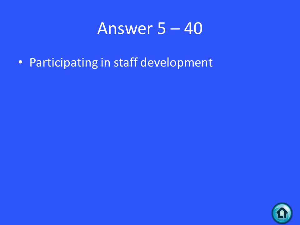 Answer 5 – 40 Participating in staff development