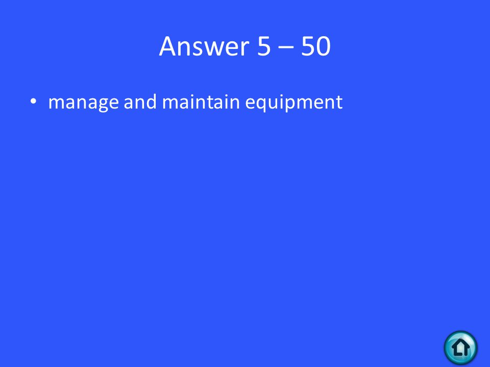 Answer 5 – 50 manage and maintain equipment