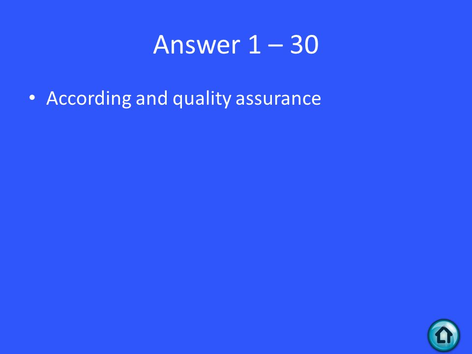 Answer 1 – 30 According and quality assurance