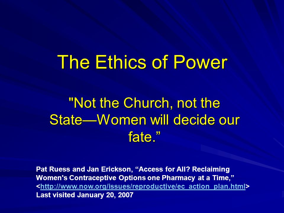 The Ethics of Power Not the Church, not the State—Women will decide our fate. Pat Ruess and Jan Erickson, Access for All.