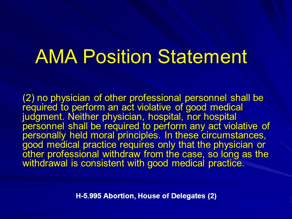 AMA Position Statement (2) no physician of other professional personnel shall be required to perform an act violative of good medical judgment. Neithe