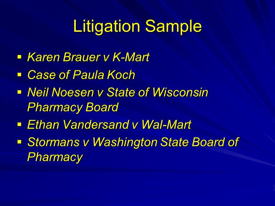 Litigation Sample  Karen Brauer v K-Mart  Case of Paula Koch  Neil Noesen v State of Wisconsin Pharmacy Board  Ethan Vandersand v Wal-Mart  Stormans v Washington State Board of Pharmacy