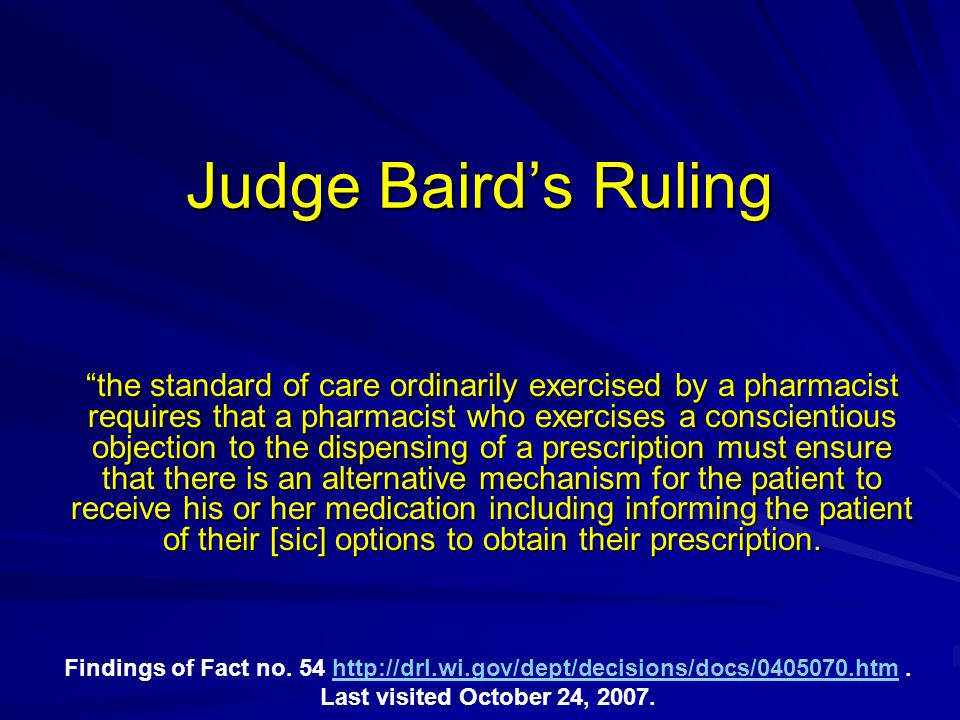"Judge Baird's Ruling ""the standard of care ordinarily exercised by a pharmacist requires that a pharmacist who exercises a conscientious objection to"