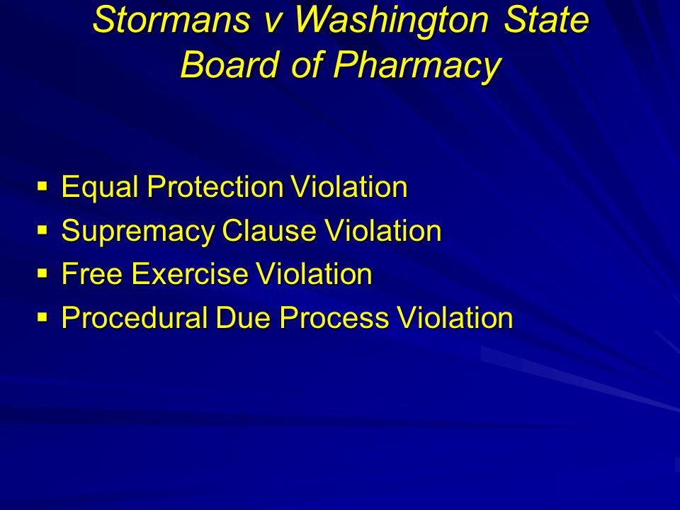 Stormans v Washington State Board of Pharmacy  Equal Protection Violation  Supremacy Clause Violation  Free Exercise Violation  Procedural Due Process Violation
