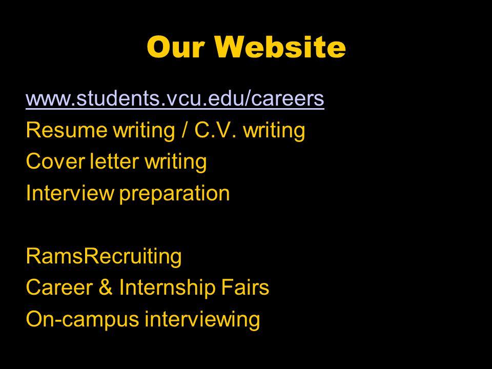 Our Website www.students.vcu.edu/careers Resume writing / C.V.