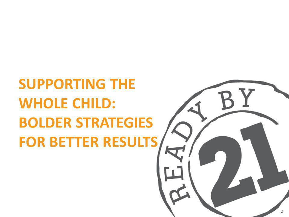 SUPPORTING THE WHOLE CHILD: BOLDER STRATEGIES FOR BETTER RESULTS 2
