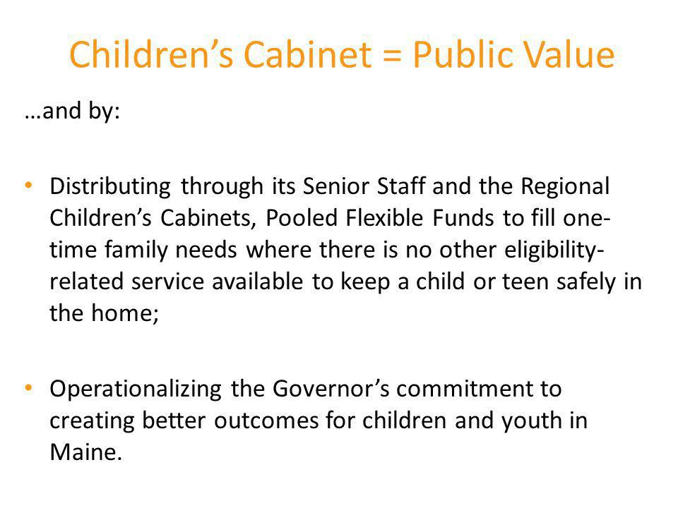 Children's Cabinet = Public Value …and by: Distributing through its Senior Staff and the Regional Children's Cabinets, Pooled Flexible Funds to fill o