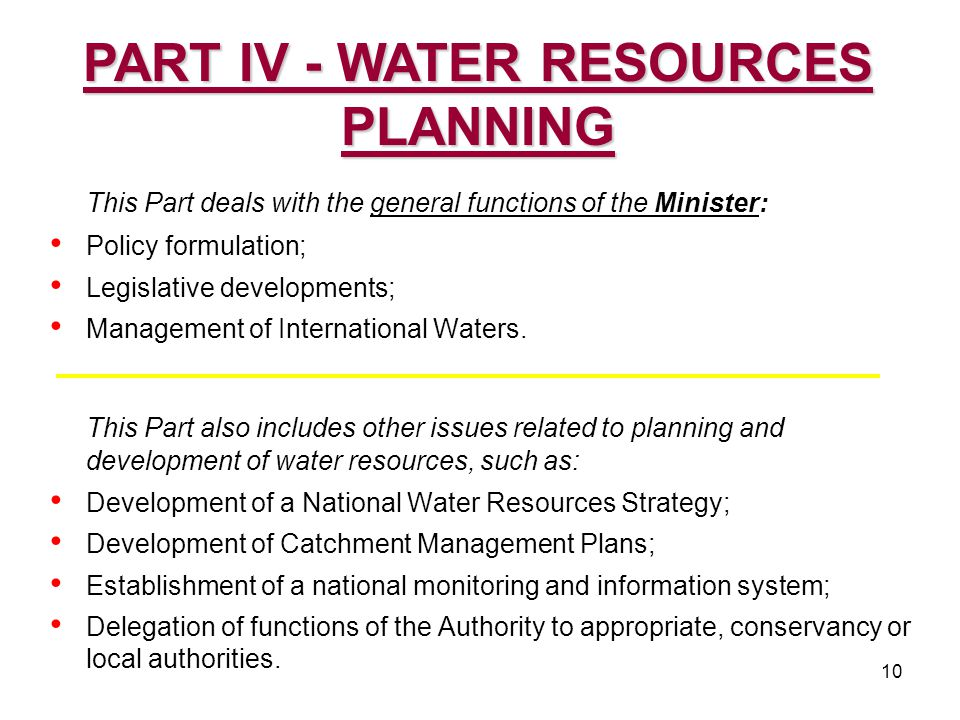 10 This Part deals with the general functions of the Minister: Policy formulation; Legislative developments; Management of International Waters.