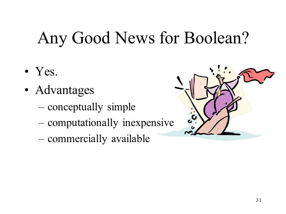 31 Any Good News for Boolean? Yes. Advantages –conceptually simple –computationally inexpensive –commercially available