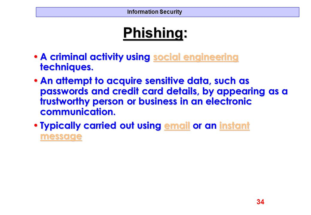Information Security Phishing: A criminal activity using social engineering techniques. A criminal activity using social engineering techniques.social