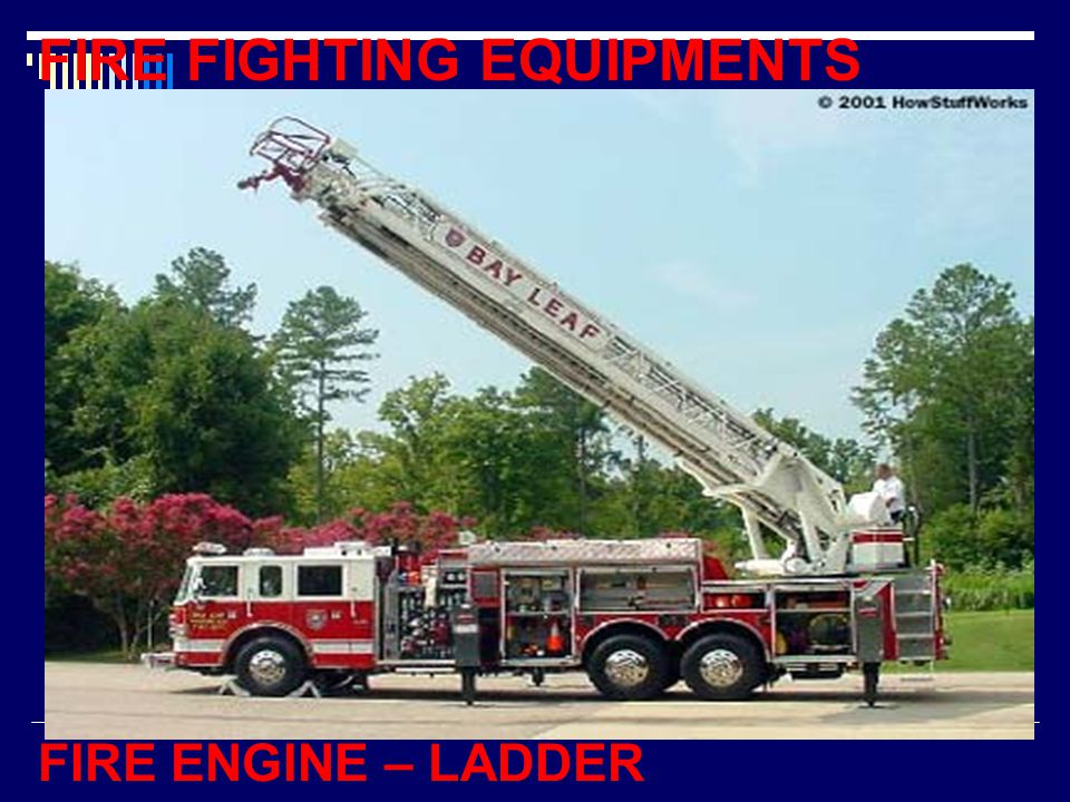 FIRE FIGHTING EQUIPMENTS FIRE ENGINE – LADDER