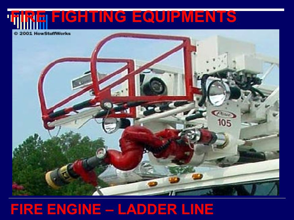 FIRE FIGHTING EQUIPMENTS FIRE ENGINE – LADDER LINE