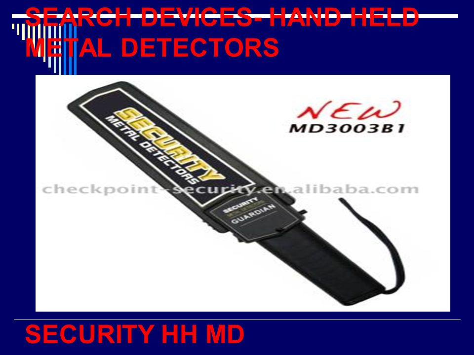 SEARCH DEVICES- HAND HELD METAL DETECTORS SECURITY HH MD