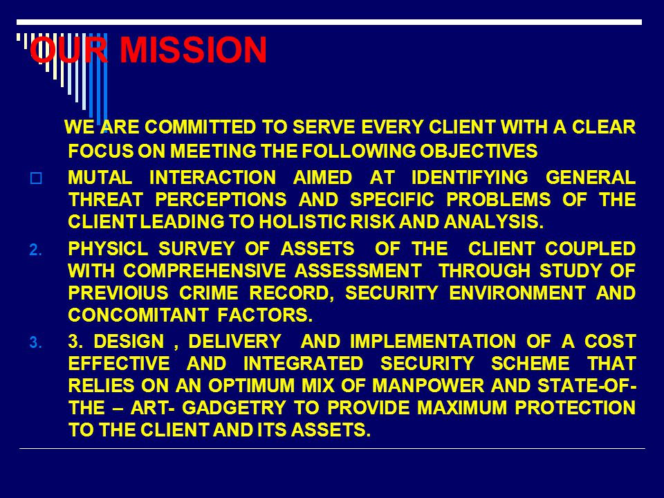 WE ARE COMMITTED TO SERVE EVERY CLIENT WITH A CLEAR FOCUS ON MEETING THE FOLLOWING OBJECTIVES  MUTAL INTERACTION AIMED AT IDENTIFYING GENERAL THREAT