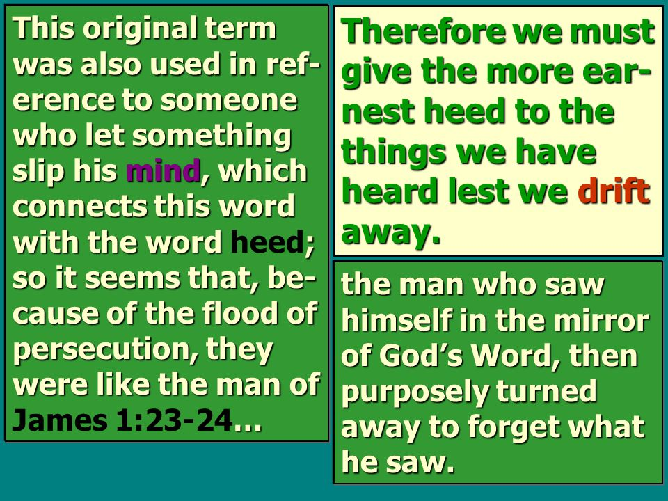 Therefore we must give the more ear- nest heed to the things we have heard lest we drift away. This original term was also used in ref- erence to some