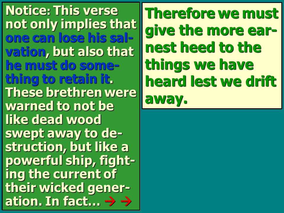 Therefore we must give the more ear- nest heed to the things we have heard lest we drift away. Notice : This verse not only implies that one can lose
