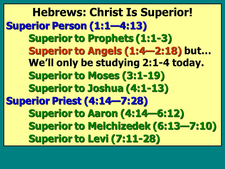 Hebrews: Christ Is Superior! Superior Person (1:1—4:13) Superior to Prophets (1:1-3) Superior to Angels (1:4—2:18) Superior to Angels (1:4—2:18) but…