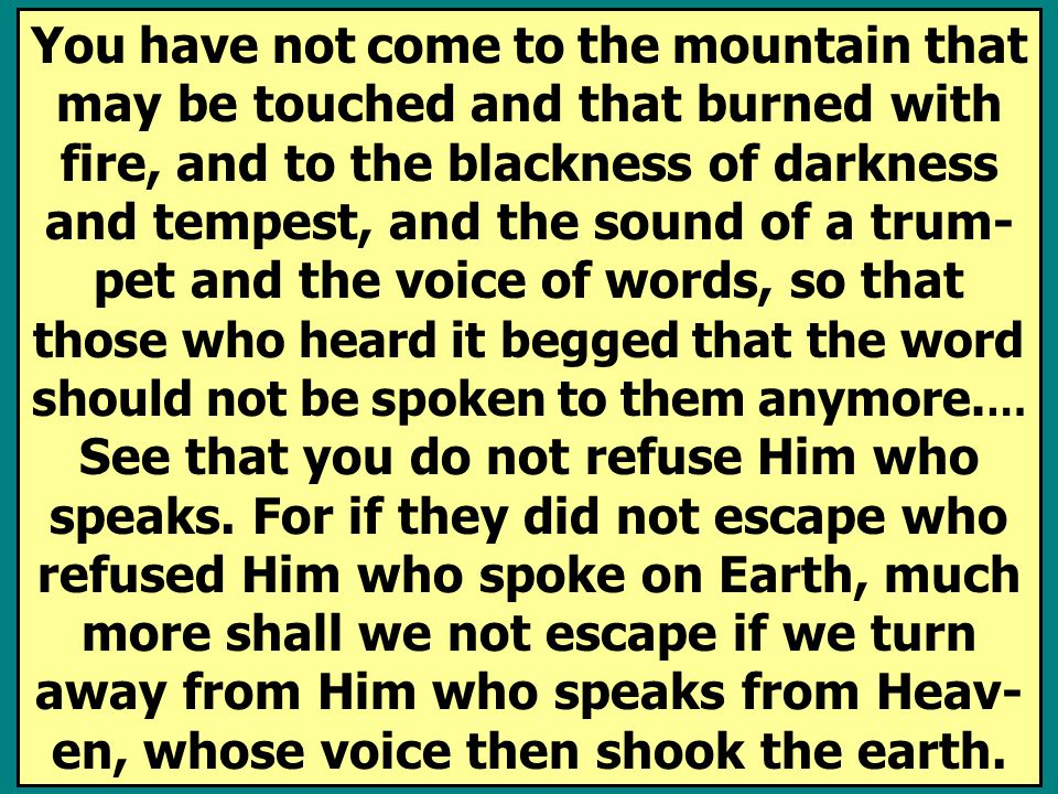 You have not come to the mountain that may be touched and that burned with fire, and to the blackness of darkness and tempest, and the sound of a trum