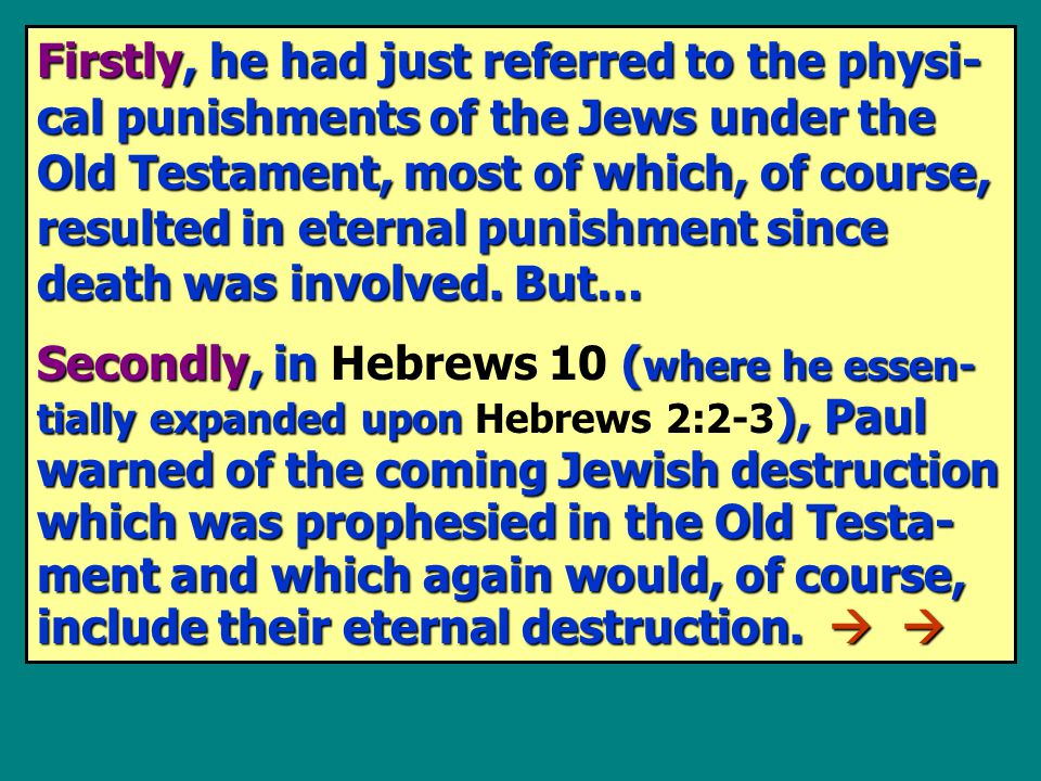 Firstly, he had just referred to the physi- cal punishments of the Jews under the Old Testament, most of which, of course, resulted in eternal punishm